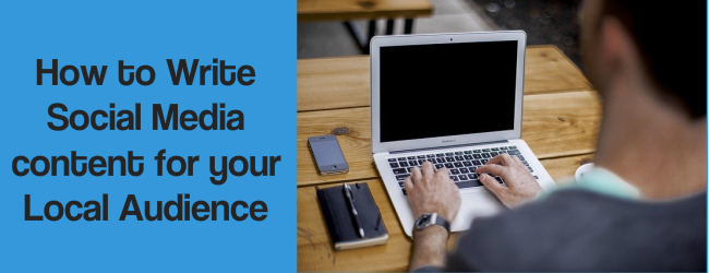 How To Write Your Social Media Content For Your Local Audience